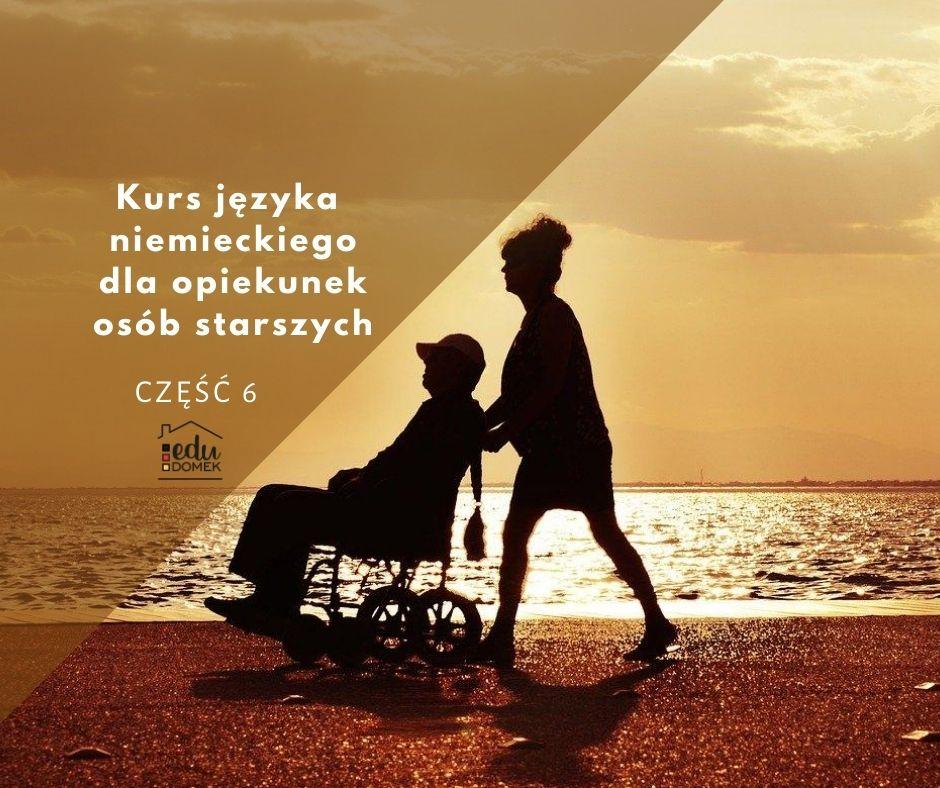 Kurs języka niemieckiego dla opiekunów osób starszych – część 6